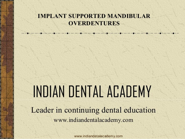 IMPLANT SUPPORTED MANDIBULAR OVERDENTURES  INDIAN DENTAL ACADEMY Leader in continuing dental education www.indiandentalaca...