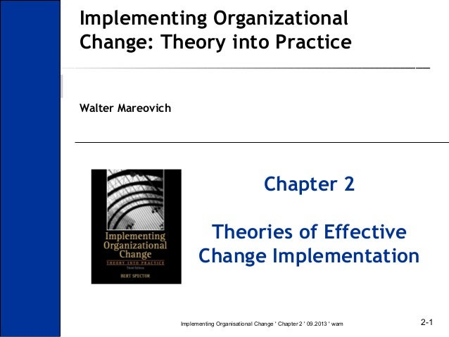 Implementing Organizational Change: Theory into Practice Walter Mareovich  Chapter 2 Theories of Effective Change Implemen...