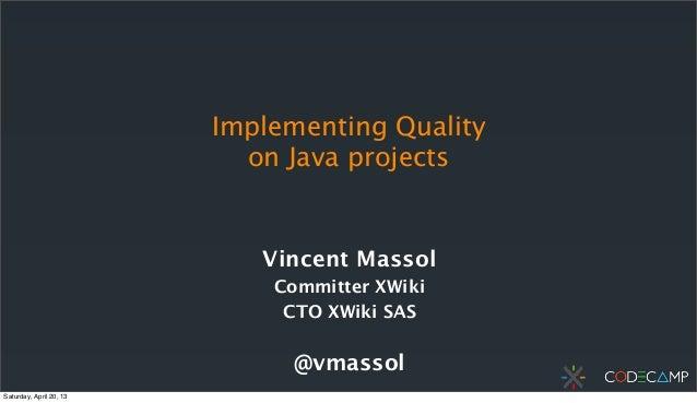 Implementing Qualityon Java projectsVincent MassolCommitter XWikiCTO XWiki SAS@vmassolSaturday, April 20, 13