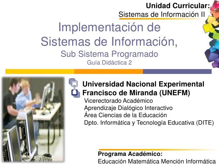 Unidad Curricular:                    Sistemas de Información II   Implementación deSistemas de Información,   Sub Sistema...