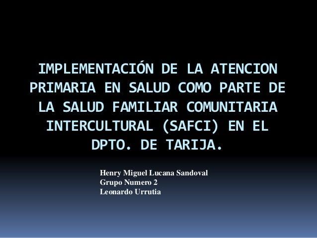 IMPLEMENTACIÓN DE LA ATENCION  PRIMARIA EN SALUD COMO PARTE DE  LA SALUD FAMILIAR COMUNITARIA  INTERCULTURAL (SAFCI) EN EL...