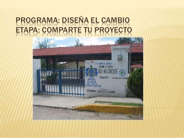 PROGRAMA: DISEÑA EL CAMBIOETAPA: COMPARTE TU PROYECTO