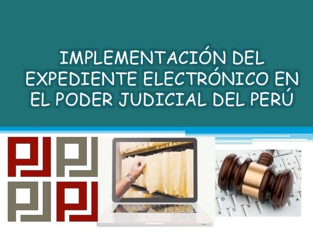 IMPLEMENTACIÓN DEL EXPEDIENTE ELECTRÓNICO EN EL PODER JUDICIAL DEL PERÚ