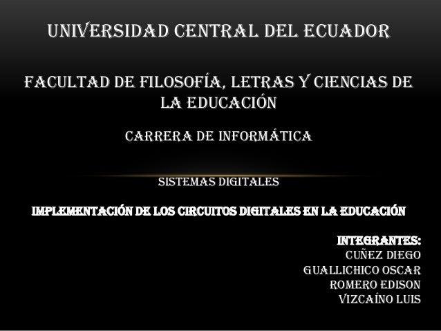 Universidad Central del EcuadorFacultad de filosofía, Letras y Ciencias dela EducaciónCarrera de InformáticaSistemas Digit...