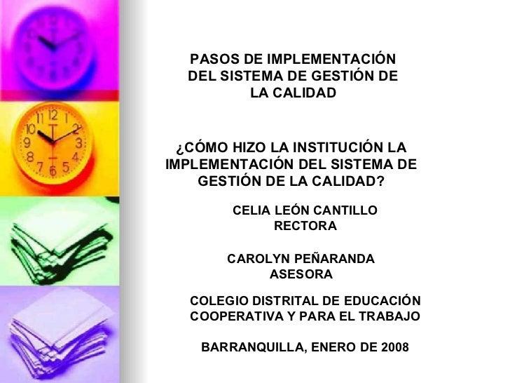 PASOS DE IMPLEMENTACIÓN DEL SISTEMA DE GESTIÓN DE LA CALIDAD ¿CÓMO HIZO LA INSTITUCIÓN LA IMPLEMENTACIÓN DEL SISTEMA DE GE...