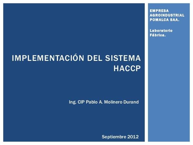 EMPRESA AGROINDUSTRIAL POMALCA SAA. Laboratorio Fábrica. IMPLEMENTACIÓN DEL SISTEMA HACCP Ing. CIP Pablo A. Molinero Duran...