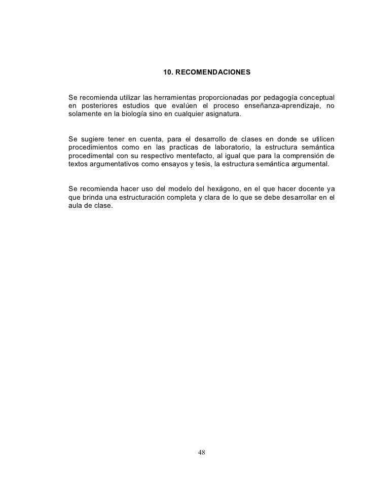 10. RECOMENDACIONES   Se recomienda utilizar las herramientas proporcionadas por pedagogía conceptual en posteriores estud...