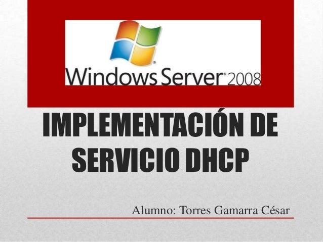 IMPLEMENTACIÓN DE SERVICIO DHCP Alumno: Torres Gamarra César