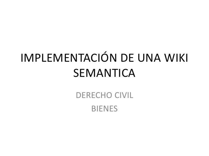 IMPLEMENTACIÓN DE UNA WIKI SEMANTICA<br />DERECHO CIVIL<br />BIENES<br />