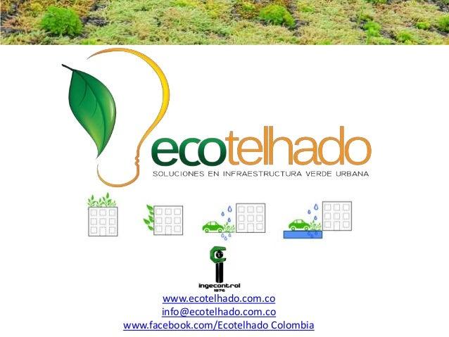 www.ecotelhado.com.co info@ecotelhado.com.co www.facebook.com/Ecotelhado Colombia