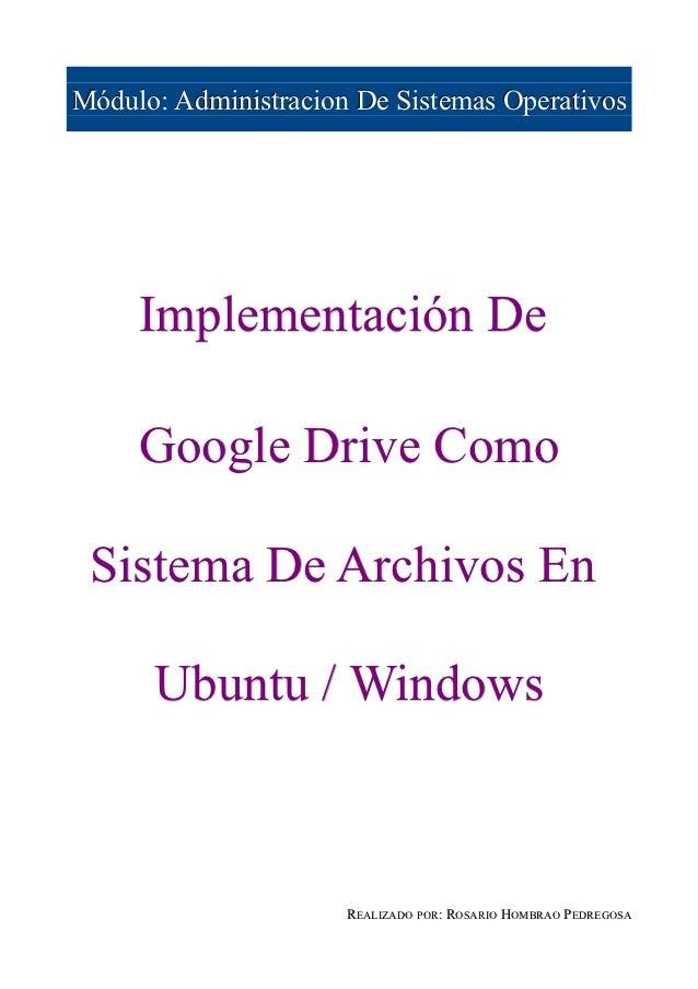 Módulo: Administracion De Sistemas Operativos     Implementación De     Google Drive Como Sistema De Archivos En      Ubun...