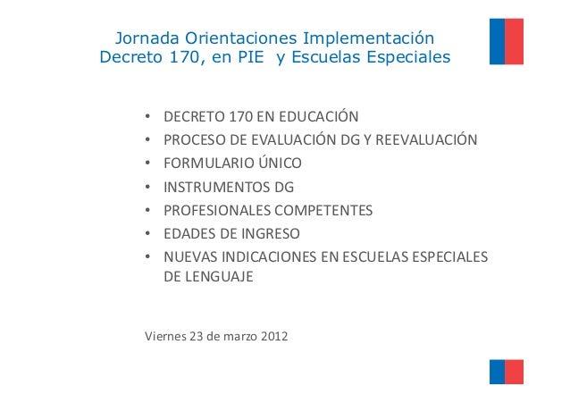 Jornada Orientaciones ImplementaciónDecreto 170, en PIE y Escuelas Especiales     •   DECRETO 170 EN EDUCACIÓN     •   PRO...