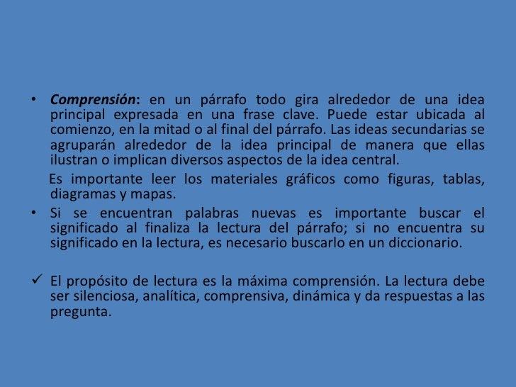 Comprensión: en un párrafo todo gira alrededor de una idea principal expresada en una frase clave. Puede estar ubicada al ...