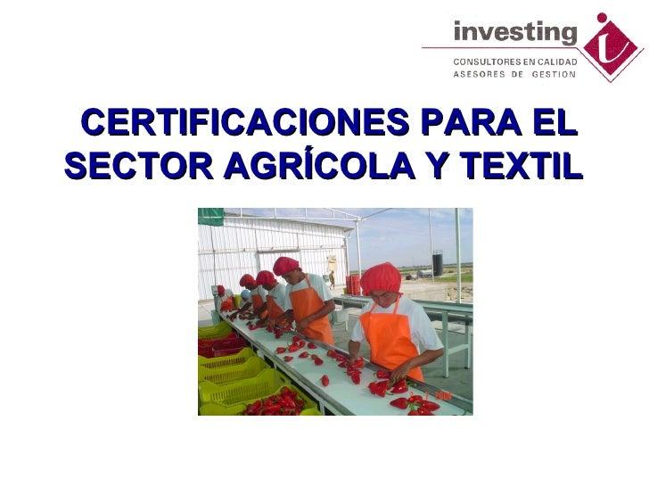 CERTIFICACIONES PARA EL SECTOR AGRÍCOLA Y TEXTIL