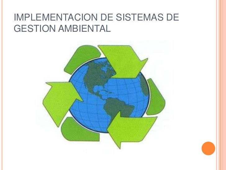 IMPLEMENTACION DE SISTEMAS DE GESTION AMBIENTAL<br />