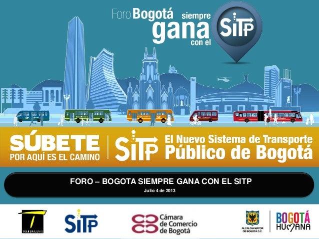 FORO – BOGOTA SIEMPRE GANA CON EL SITP Julio 4 de 2013