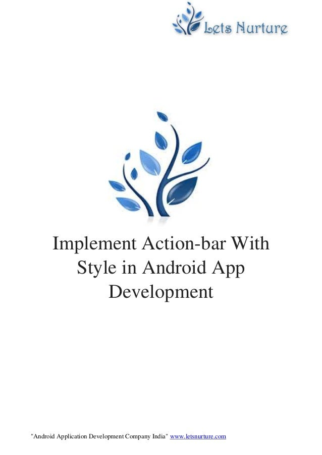 """Android Application Development Company India"" www.letsnurture.com Implement Action-bar With Style in Android App Develop..."