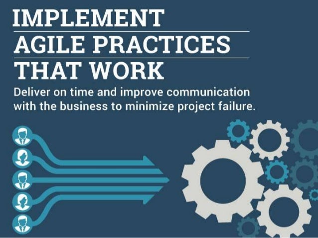 Implement Agile Practices That Work Deliver on time and improve communication with the business to minimize project failur...