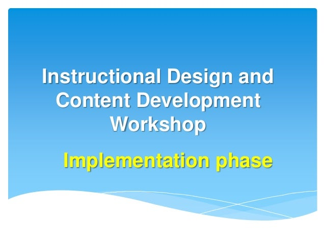 Instructional Design and  Content Development       Workshop  Implementation phase