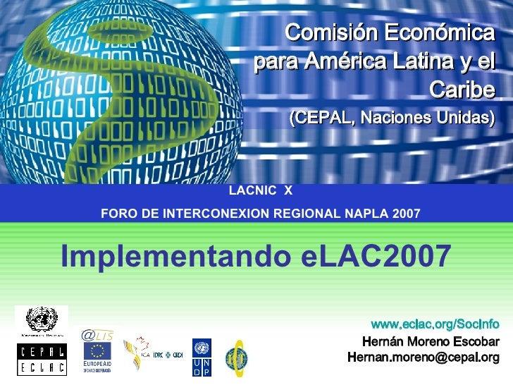 Implementando eLAC2007 Comisión Económica   para América Latina y el Caribe (CEPAL, Naciones Unidas) www.eclac.org / SocIn...