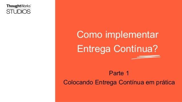 Como implementar Entrega Contínua? Parte 1 Colocando Entrega Contínua em prática