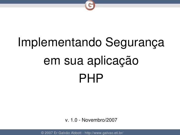 ImplementandoSegurança         emsuaaplicação               PHP                        v.1.0Novembro/2007         ...