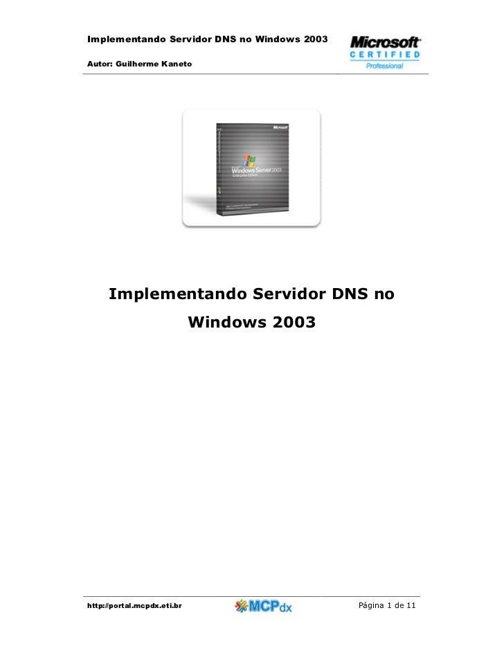 Implementando Servidor DNS no Windows 2003Autor: Guilherme Kaneto     Implementando Servidor DNS no                       ...