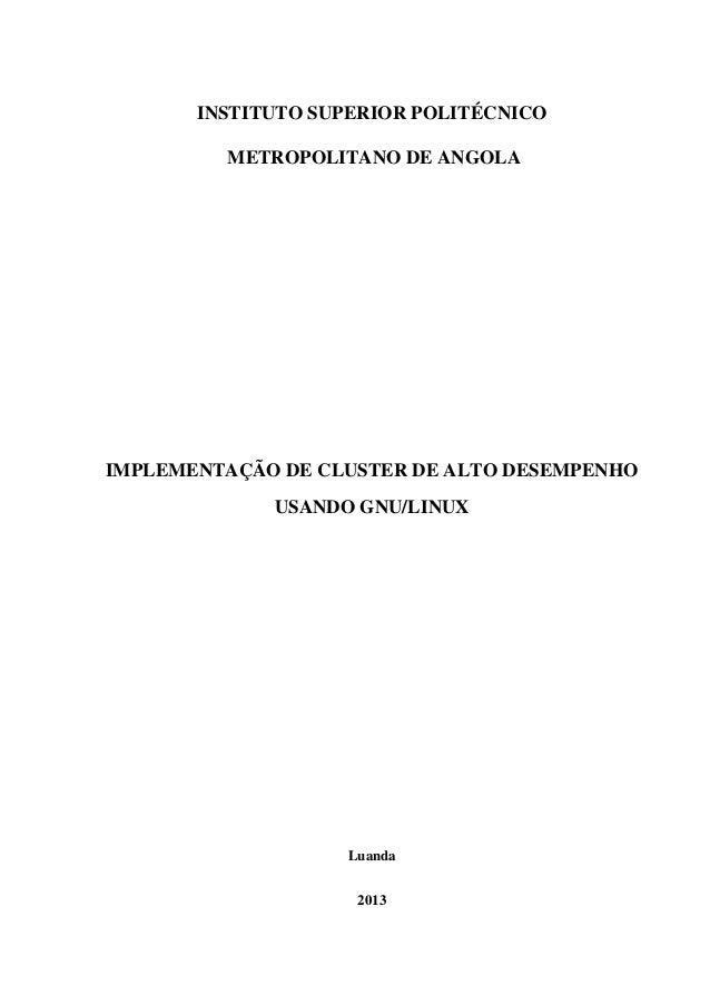 INSTITUTO SUPERIOR POLITÉCNICO METROPOLITANO DE ANGOLA IMPLEMENTAÇÃO DE CLUSTER DE ALTO DESEMPENHO USANDO GNU/LINUX Luanda...