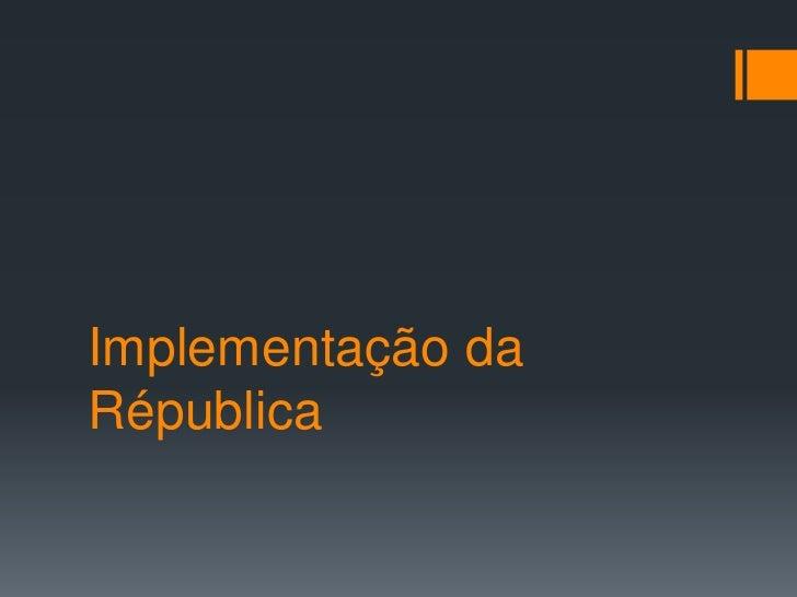 Implementação da Républica<br />
