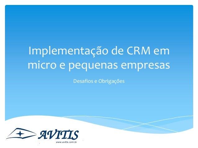Implementação de CRM em micro e pequenas empresas Desafios e Obrigações