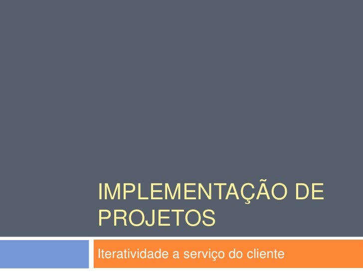 IMPLEMENTAÇÃO DEPROJETOSIteratividade a serviço do cliente