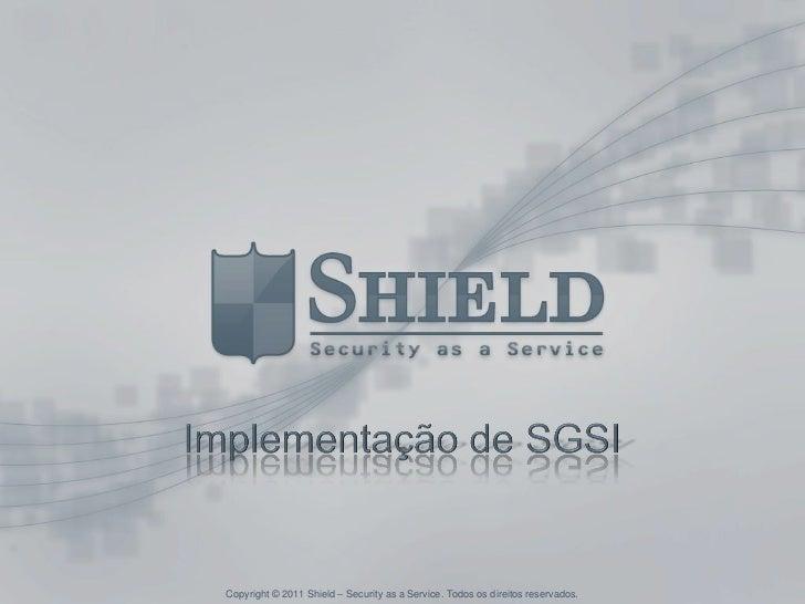 Copyright © 2011 Shield – Security as a Service. Todos os direitos reservados.