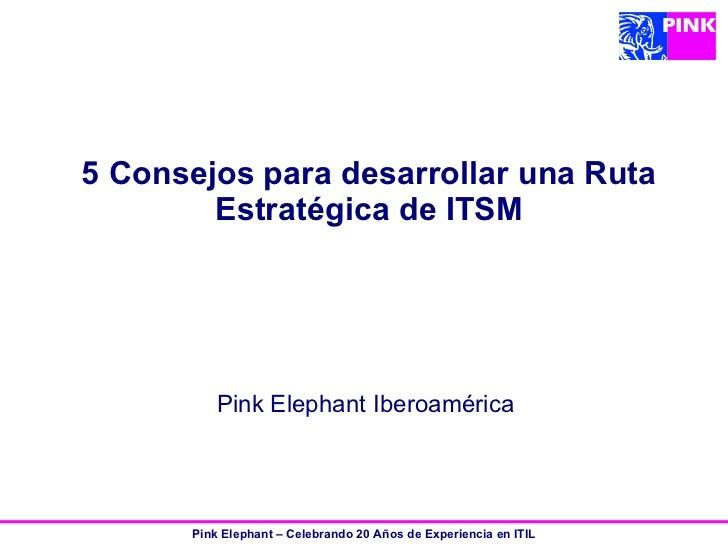 5 Consejos para desarrollar una Ruta Estratégica de ITSM   Pink Elephant Iberoamérica