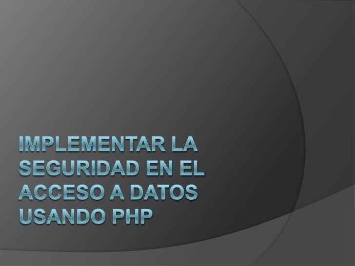 implementar la seguridad en el acceso a datos usando PHP<br />