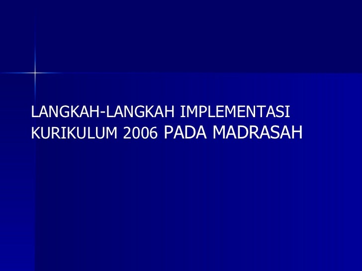 LANGKAH-LANGKAH IMPLEMENTASI KURIKULUM 2006  PADA MADRASAH
