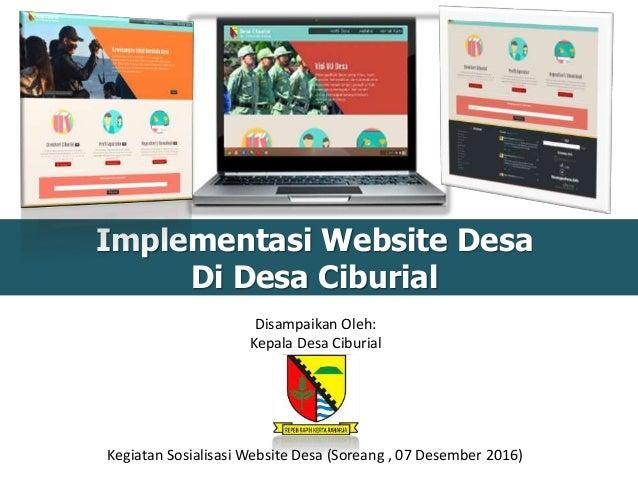 Implementasi Website Desa Di Desa Ciburial Disampaikan Oleh: Kepala Desa Ciburial Kegiatan Sosialisasi Website Desa (Sorea...