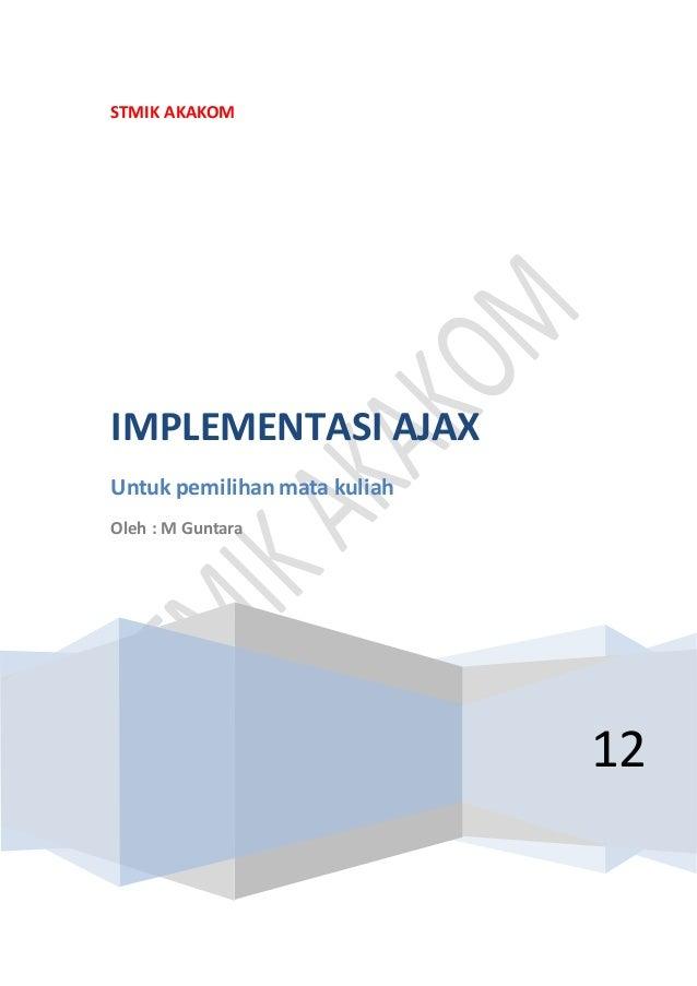 STMIK AKAKOM 12 IMPLEMENTASI AJAX Untuk pemilihan mata kuliah Oleh : M Guntara