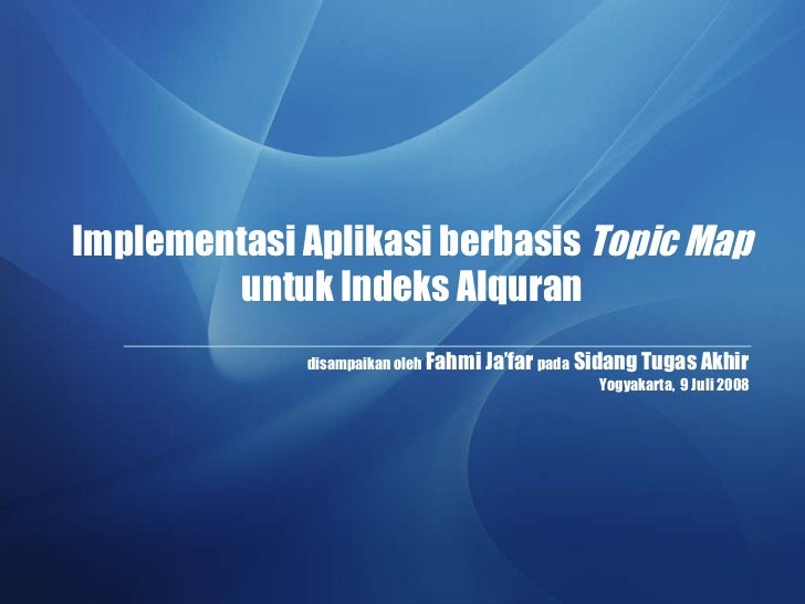Implementasi Aplikasi berbasis  Topic Map   disampaikan oleh  Fahmi Ja'far  pada  Sidang Tugas Akhir untuk Indeks Alquran ...