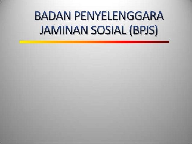 PENDAHULUAN Pembukaan UUD 1945 UUD 1945 UU SJSN UU BPJS Indonesia Negara Kesejahteraan Pasal 34 (2) Negara mengembangkan j...