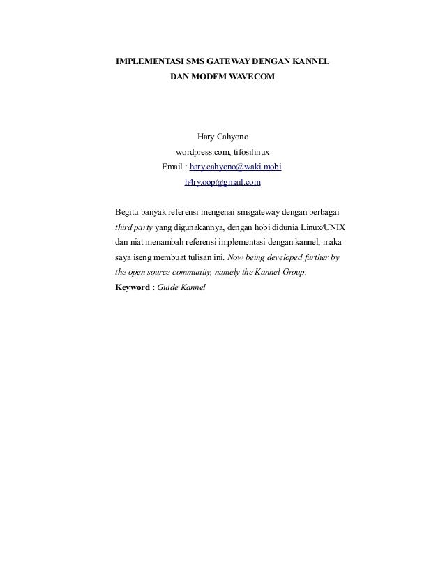 IMPLEMENTASI SMS GATEWAY DENGAN KANNEL DAN MODEM WAVECOM Hary Cahyono wordpress.com, tifosilinux Email : hary.cahyono@waki...