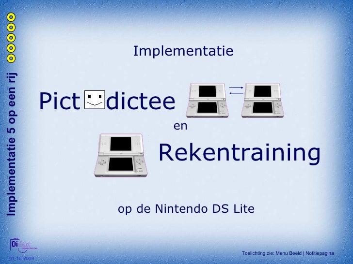 Implementatie Implementatie 5 op een rij  Pict  dictee Rekentraining en op de Nintendo DS Lite Toelichting zie: Menu Beeld...