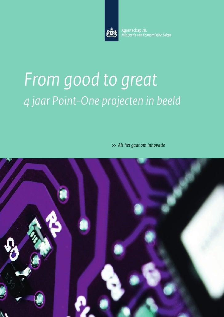 From good to great 4 jaar Point-One projecten in beeld                      >> Alshetgaatominnovatie