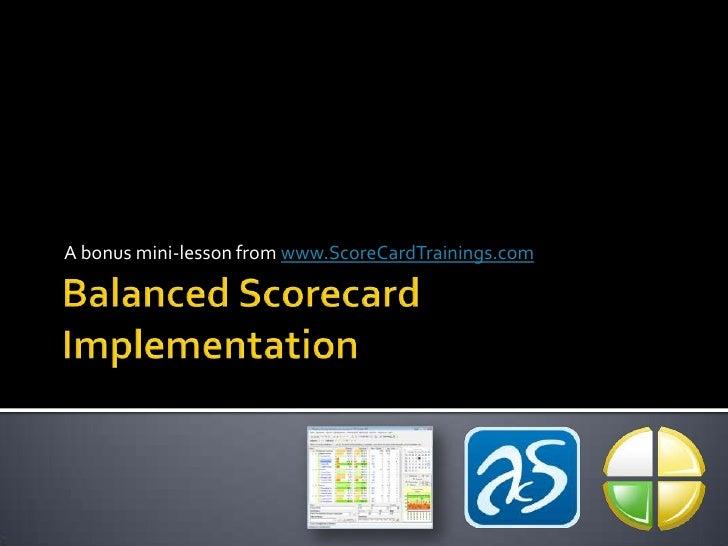 Balanced Scorecard Implementation<br />A bonus mini-lesson from www.ScoreCardTrainings.com<br />