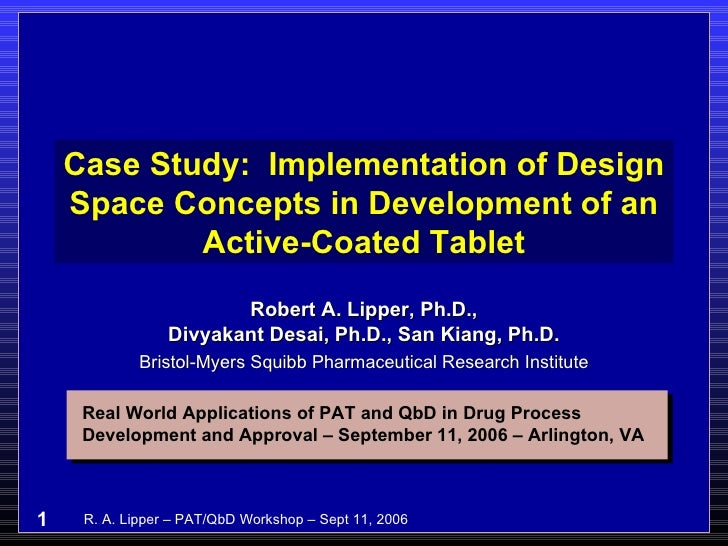 Case Study:  Implementation of Design Space Concepts in Development of an Active-Coated Tablet Robert A. Lipper, Ph.D., Di...