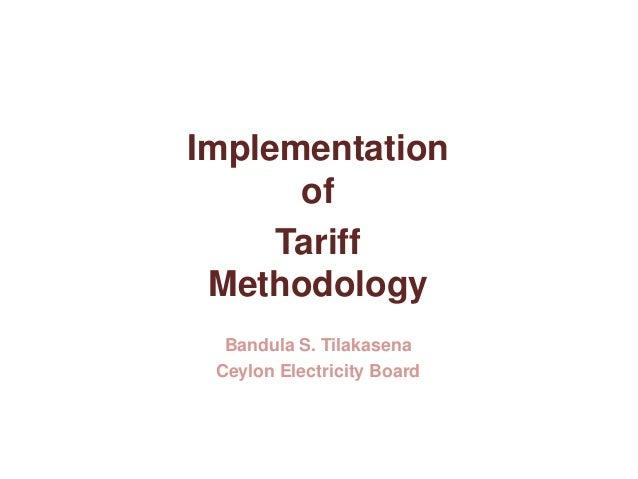 Implementation of Tariff Methodology Bandula S. Tilakasena Ceylon Electricity Board