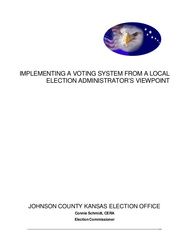 IMPLEMENTING A VOTING SYSTEM FROM A LOCAL ELECTION ADMINISTRATOR'S VIEWPOINT JOHNSON COUNTY KANSAS ELECTION OFFICE Connie ...