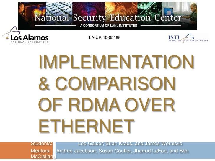 LA-UR 10-05188<br />Implementation & Comparison of RDMA Over Ethernet<br />Students:   Lee Gaiser, Brian Kraus, and James...