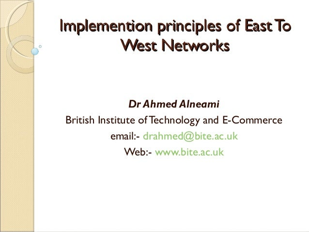 Implemention principles of East ToImplemention principles of East To West NetworksWest Networks Dr Ahmed Alneami British I...