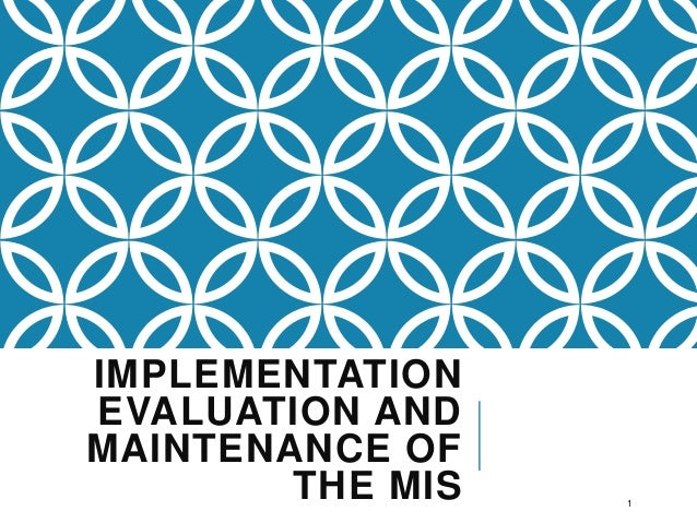 IMPLEMENTATION EVALUATION AND MAINTENANCE OF THE MIS 1