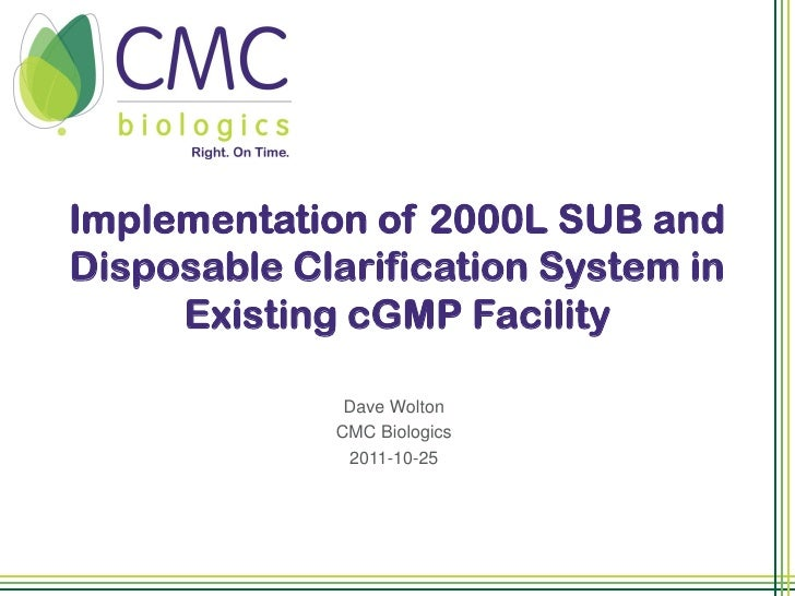 Implementation of 2000L SUB andDisposable Clarification System in     Existing cGMP Facility              Dave Wolton     ...